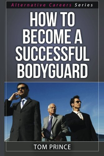 9781515399902: How To Become A Successful Bodyguard (Alternative Careers Series) (Volume 6)