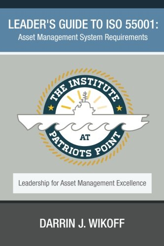 Leader's Guide to ISO 55001: Asset Management System Requirements (Leadership for Asset ...