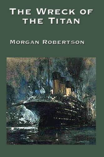 The Wreck of the Titan: Morgan Robertson