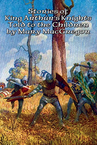 9781515403319: Stories of King Arthur's Knights Told to the Children by Mary MacGregor