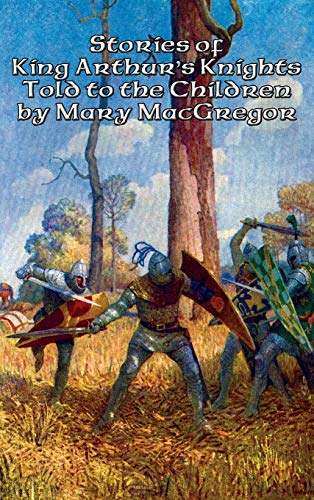 9781515421856: Stories of King Arthur's Knights Told to the Children by Mary MacGregor