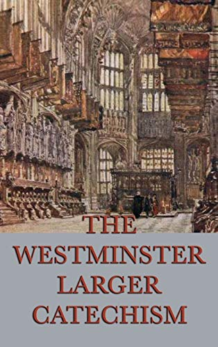 9781515427070: The Westminster Larger Catechism