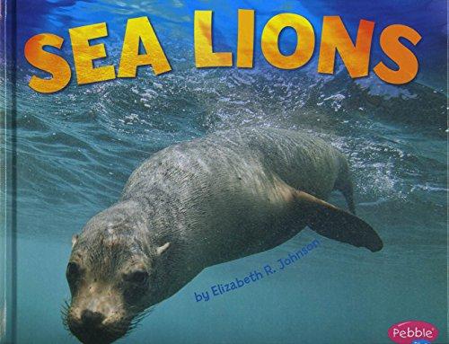 Sea Lions (Library Binding): Elizabeth R. Johnson