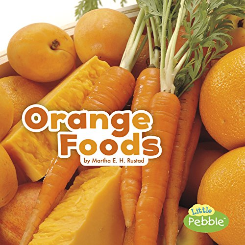 Orange Foods (Colorful Foods): Martha E. H. Rustad