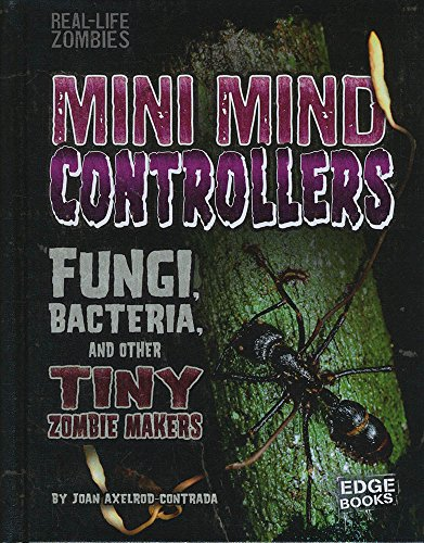 Mini Mind Controllers: Fungi, Bacteria, and Other Tiny Zombie Makers (Hardback): Joan ...