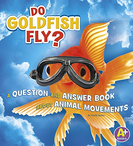 Do Goldfish Fly?: A Question and Answer Book about Animal Movements (Library Binding): Emily James