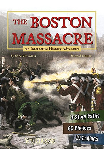 The Boston Massacre: An Interactive History Adventure (Library Binding): Elizabeth Raum