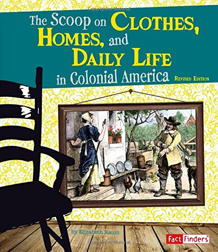 9781515797463: The Scoop on Clothes, Homes, and Daily Life in Colonial America (Life in the American Colonies)