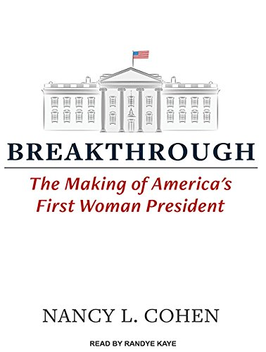 Breakthrough: The Making of America's First Woman President (Compact Disc): Nancy L. Cohen