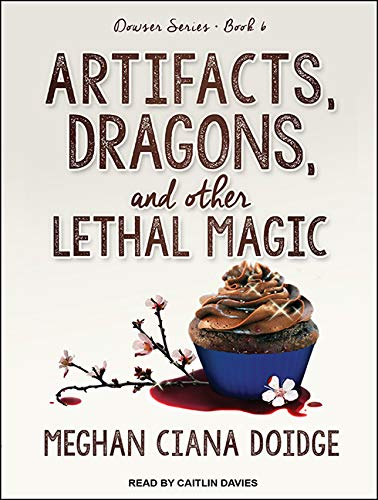 Artifacts, Dragons, and Other Lethal Magic: Doidge, Meghan Ciana/ Davies, Caitlin (Narrator)