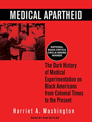 Medical Apartheid: The Dark History of Medical Experimentation on Black Americans from Colonial ...