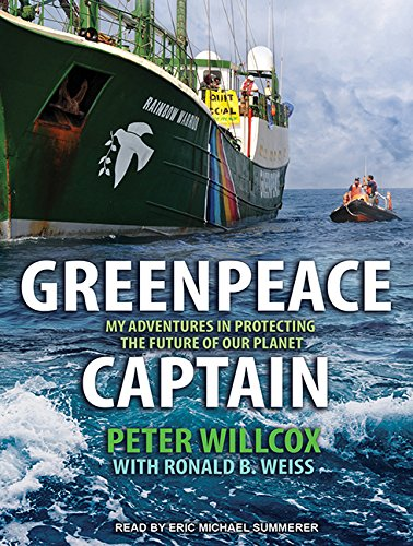 Greenpeace Captain: My Adventures in Protecting the Future of Our Planet (Compact Disc): Peter ...