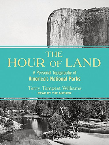 The Hour of Land: A Personal Topography of America's National Parks: Williams, Terry Tempest