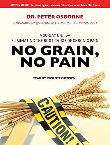 No Grain, No Pain: A 30-Day Diet for Eliminating the Root Cause of Chronic Pain: Dr. Peter Osborne