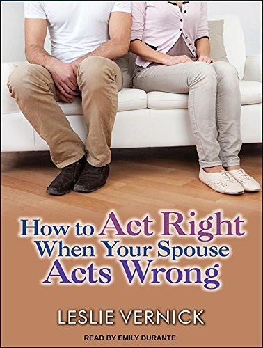 How to Act Right When Your Spouse Acts Wrong (Compact Disc): Leslie Vernick