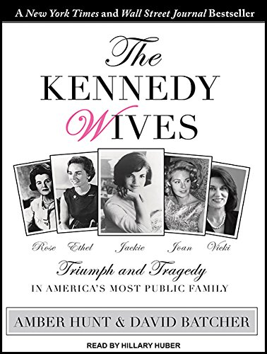 The Kennedy Wives: Triumph and Tragedy in America S Most Public Family (Compact Disc): Amber Hunt