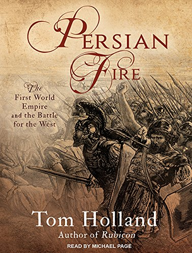 Persian Fire: The First World Empire and the Battle for the West (Compact Disc): Tom Holland