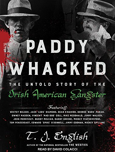 Paddy Whacked: The Untold Story of the Irish American Gangster (Compact Disc): T.J. English