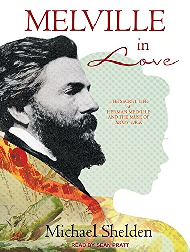 Melville in Love: The Secret Life of Herman Melville and the Muse of Moby-dick: Michael Shelden