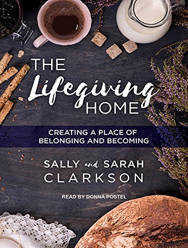 The Lifegiving Home: Creating a Place of Belonging and Becoming (Compact Disc): Sally Clarkson