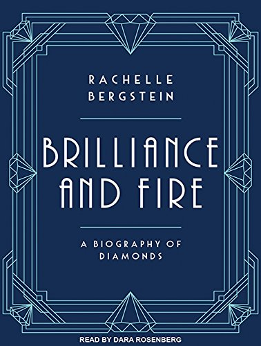 Brilliance and Fire: A Biography of Diamonds (Compact Disc): Rachelle Bergstein