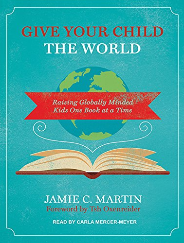 9781515911227: Give Your Child the World: Raising Globally Minded Kids One Book at a Time