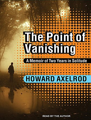 The Point of Vanishing: A Memoir of Two Years in Solitude (MP3 CD): Howard Axelrod