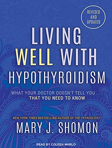 Living Well with Hypothyroidism: What Your Doctor Doesn't Tell You.That You Need to Know (MP3 ...