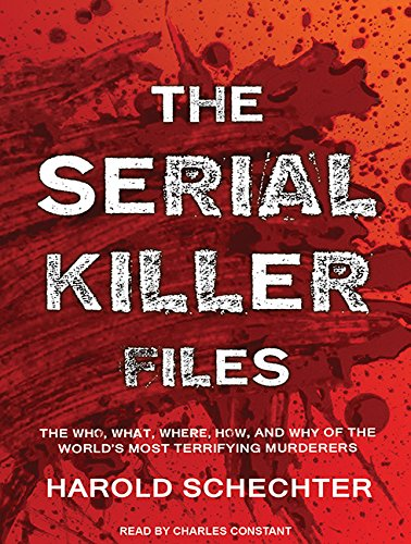 The Serial Killer Files: The Who, What, Where, How, and Why of the Worlds Most Terrifying Murderers...