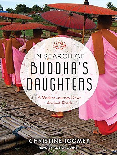 In Search of Buddha's Daughters: A Modern Journey Down Ancient Roads: Christine Toomey