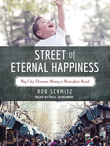Street of Eternal Happiness: Big City Dreams Along a Shanghai Road: Rob Schmitz