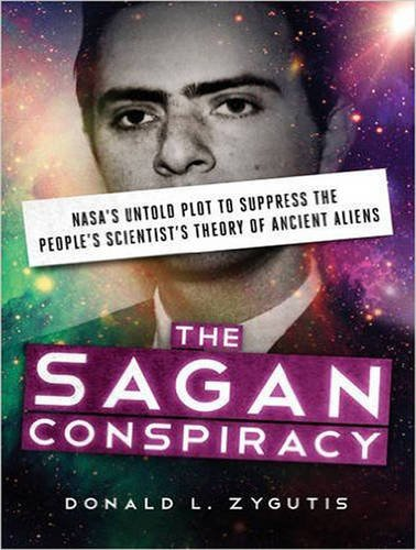 9781515960010: The Sagan Conspiracy: NASAs Untold Plot to Suppress The Peoples Scientists Theory of Ancient Aliens