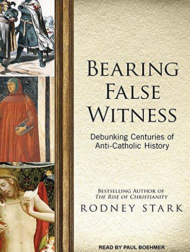 9781515960195: Bearing False Witness: Debunking Centuries of Anti-Catholic History