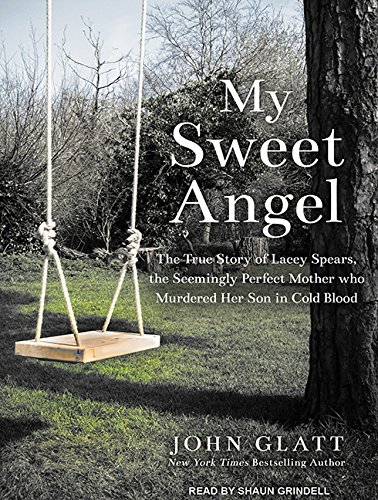 9781515960829: My Sweet Angel: The True Story of Lacey Spears, the Seemingly Perfect Mother Who Murdered Her Son in Cold Blood