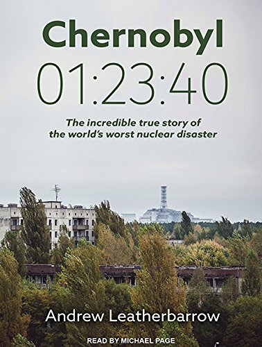 9781515962854: Chernobyl 01:23:40: The Incredible True Story of the World's Worst Nuclear Disaster