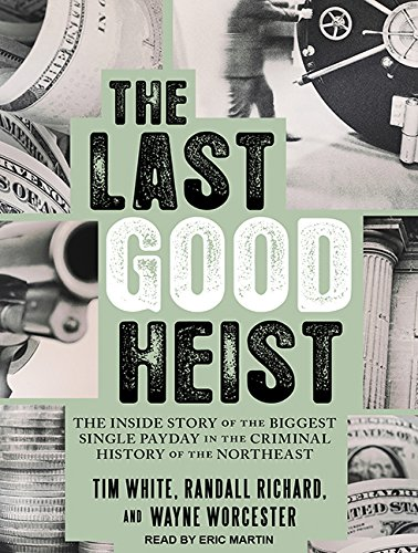 9781515963370: The Last Good Heist: The Inside Story of the Biggest Single Payday in the Criminal History of the Northeast