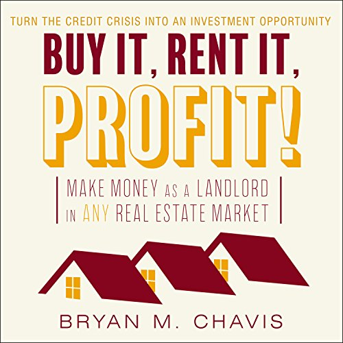 9781515963585: Buy It, Rent It, Profit!: Make Money as a Landlord in ANY Real Estate Market