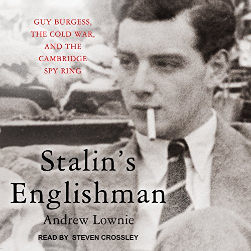 Stalin s Englishman: Guy Burgess, the Cold: Andrew Lownie
