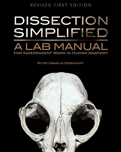 Dissection Simplified: A Lab Manual for Independent Work in Human Anatomy (Paperback): Danielle ...
