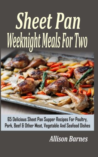 9781516800452: Sheet Pan Weeknight Meals For Two: 65 Delicious Sheet Pan Supper Recipes For Poultry, Pork, Beef & Other Meat, Vegetable And Seafood Dishes
