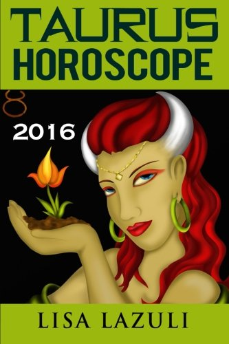 Taurus Horoscope 2016: Astrology and Numerology Horoscopes 2016 (Volume 2): Lisa Lazuli