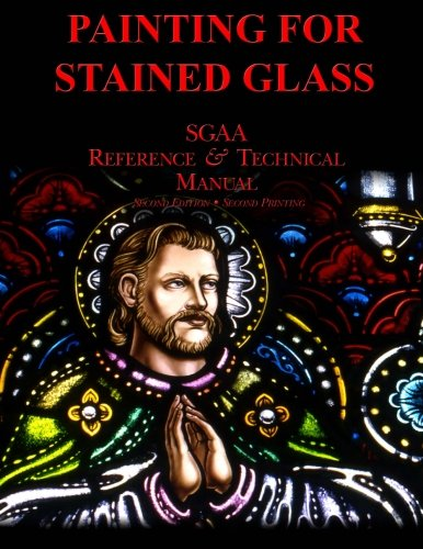 Chapter Thirteen: Painting for Stained Glass (SGAA Reference & Technical Manual): Stained Glass...