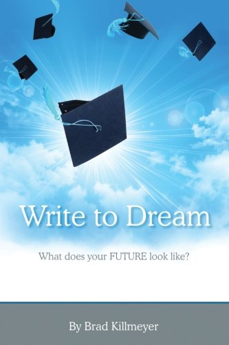 Write to Dream: What does your FUTURE look like?: Brad Killmeyer