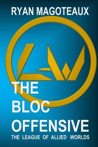 9781516804351: The League of Allied Worlds: The Bloc Offensive (Volume 1)