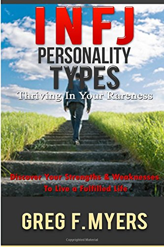 9781516804764: INFJ: Personality Types: Thriving In Your Rareness - Discover Your Strengths & Weaknesses to Live a Fulfilled Life