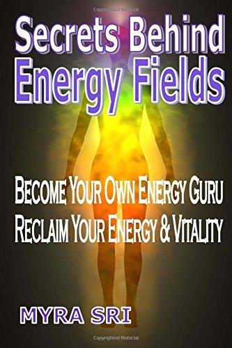 9781516808113: Secrets Behind Energy Fields: Become Your Own Energy Guru, Reclaim Your Energy & Vitality (Energy Healing Secrets) (Volume 2)