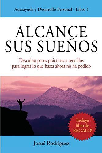 9781516811786: Alcance Sus Sueños: Descubra pasos prácticos y sencillos para lograr lo que hasta ahora no ha podido (Autoayuda y Desarrollo Personal) (Volume 1) (Spanish Edition)