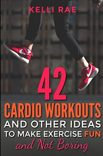 9781516812332: 42 Cardio Workouts and Other Ideas To Make Exercise Fun and Not Boring