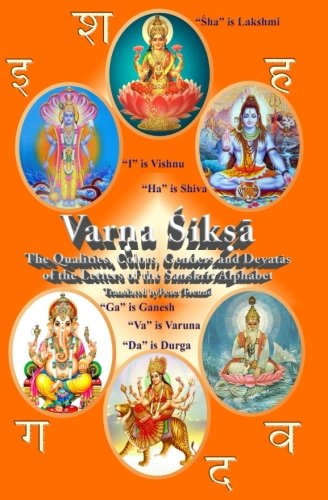 9781516813605: Varna Shiksha: The Qualities, Colors, Genders and Devatas of the Letters of the Sanskrit Alphabet