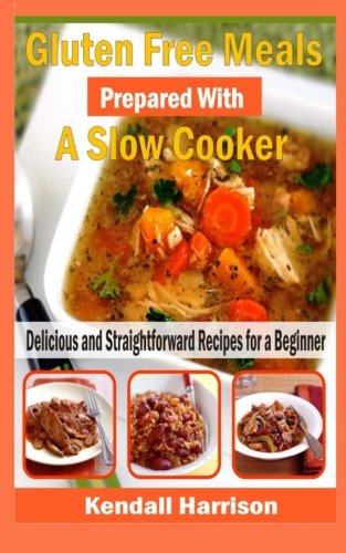 9781516813810: Gluten Free Meals Prepared With A Slow Cooker: Delicious And Straightforward Recipes For A Beginner